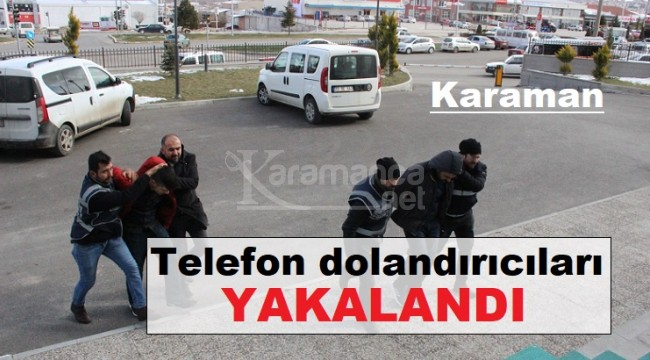 Karaman'da 3 telefon dolandırıcısı yakalandı