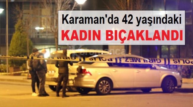 Karaman'da 42 yaşındaki kadın bıçaklandı