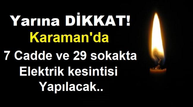 Karaman'da 7 cadde ve 29 sokakta elektrik kesintisi