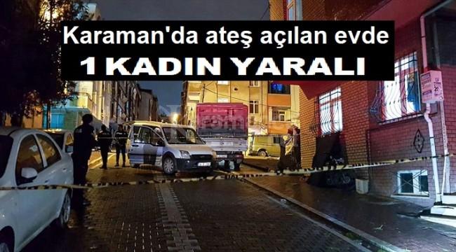 Karaman'da ateş açılan evde 1 yaralı