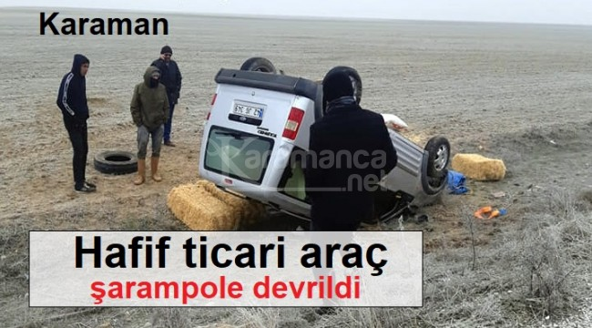 Karaman'da hafif ticari araç şarampole devrildi