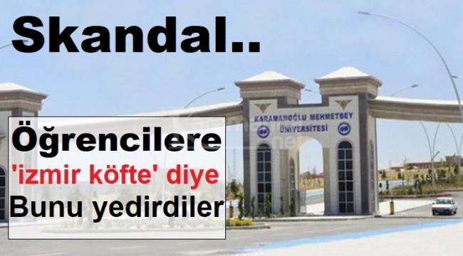 Karaman'da öğrencilere İzmir Köfte diye bunu yedirdiler