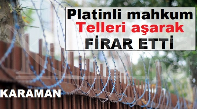 Karaman'da platinli mahkum firar etti