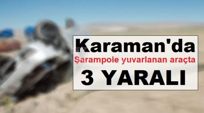 Karaman'da şarampole yuvarlanan araçta 3 yaralı