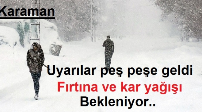 Karaman'da yoğun kar yağışı ve fırtına bekleniyor