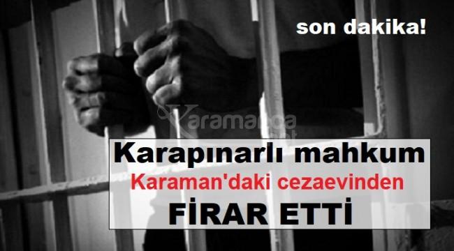 Karapınarlı mahkum Karaman'daki cezaevinden firar etti