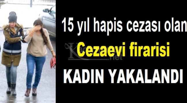 15 yıl hapis cezası olan firari kadın Karaman'da yakalandı