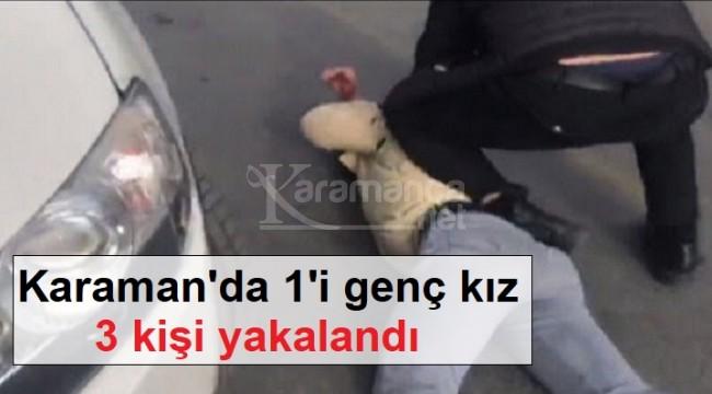 Karaman'da 1'i genç kız 3 kişi yakalandı