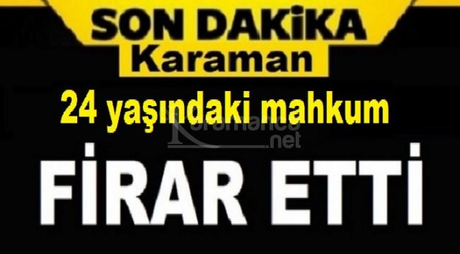 Karaman'da 24 yaşındaki mahkum firar etti