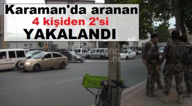 Karaman'da aranan 4 kişiden 2'si yakalandı