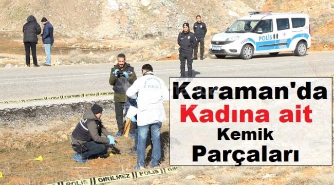 Karaman'da bir kadına ait kemik parçaları bulundu