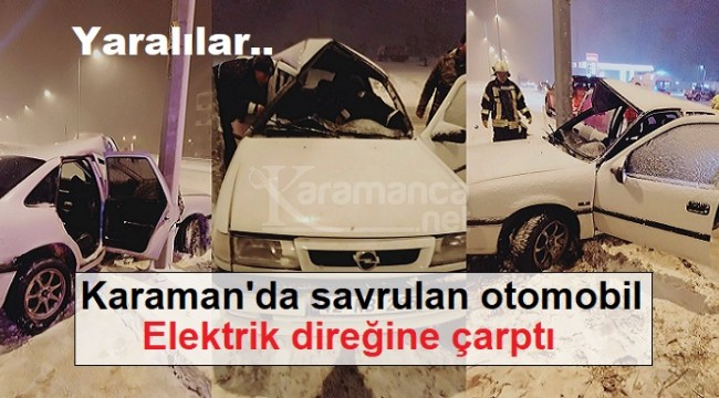 Karaman'da savrulan otomobil elektrik direğine çarptı