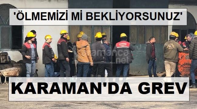 Karaman'da aylardır maaş alamayan maden işçileri grev başlattı