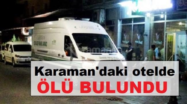 Karaman'daki otelde ölü bulundu