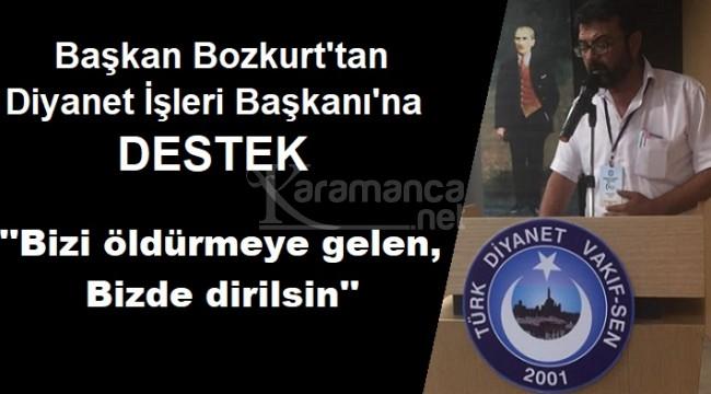 Mehmet Bozkurt ''Diyanet İşleri Başkanımızın yanındayız''