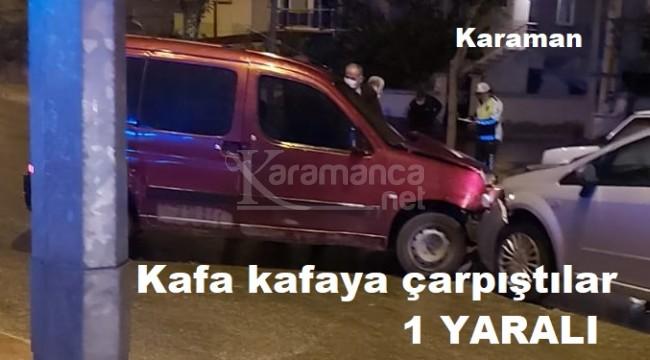 Karaman'da hafif ticari araç ile otomobil kafa kafaya çarpıştı