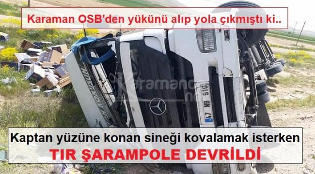 Karaman'da kaptan sineği kovalamak isterken TIR devrildi