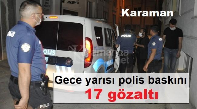 Karaman'da polisin gece yarısı baskınında 17 gözaltı