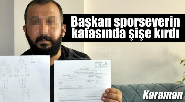 Karaman'da başkan sporseverin kafasında soda şişesi kırdı