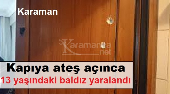 Karaman'da öfkeli koca kapıya sıktı, baldız yaralandı