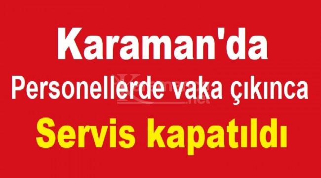 Karaman'da sağlık personelinde vaka çıkınca servis kapatıldı