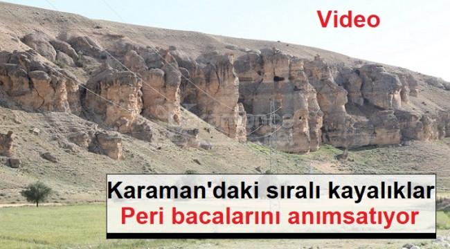Karaman'daki sıralı kayalıklar görünüşüyle peri bacalarını anımsatıyor