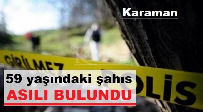 Karaman'da 59 yaşındaki şahıs asılı halde ölü bulundu