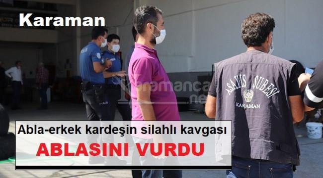Karaman'da abla ile erkek kardeş arasında silahlı kavga