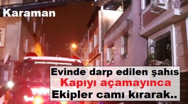 Karaman'da evinde darp edilen şahıs pencere kırılarak çıkartıldı