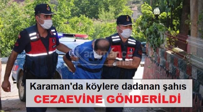 Karaman'da köylere dadanan şahıs yakalanarak cezaevine gönderildi
