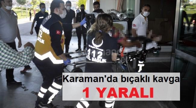 Karaman'daki bıçaklı kavgada genç şahıs yaralandı