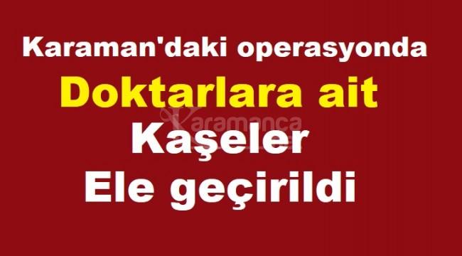 Karaman'daki operasyonda doktor kaşeleri ele geçirildi