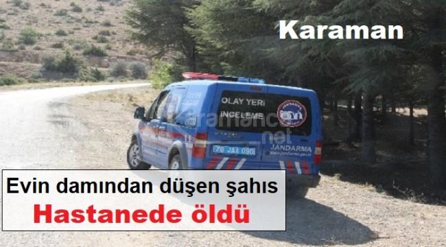 Karaman'da evin damından düşen şahıs hastanede öldü