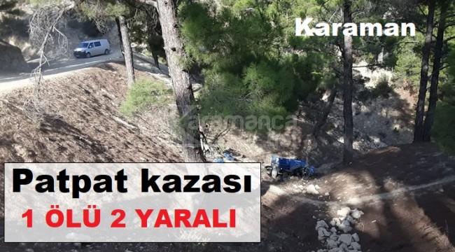 Karaman'da patpat motoru uçuruma yuvarlandı 1 ölü, 2 yaralı