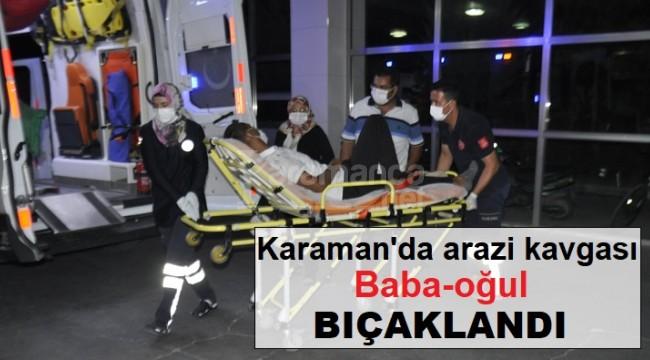 Karaman'daki arazi kavgasında baba-oğul bıçaklandı