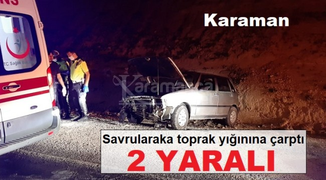 Karaman-Mut yolunda toprak yığınına çarpan otomobilde 2 yaralı