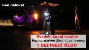 Köyde hazine ararken dinamit patlayınca 1 defineci öldü