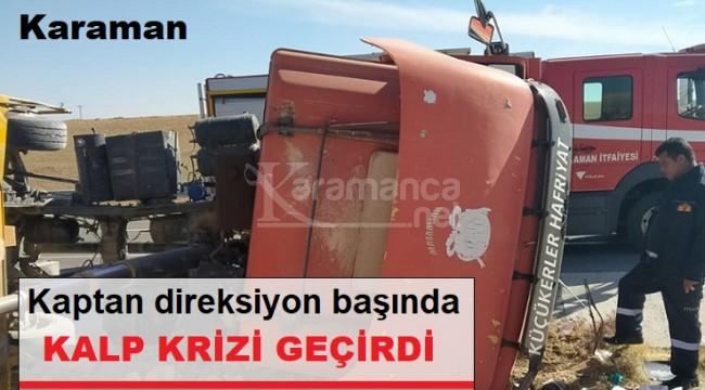 Karaman'da sürücüsü kalp krizi geçiren kamyon devrildi