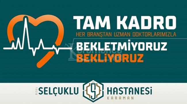 Karaman Özel Selçuklu Hastanesi: Bekletmiyor, Bekliyoruz