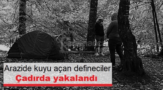 Kuyu açan defineciler çadırda yakalandı