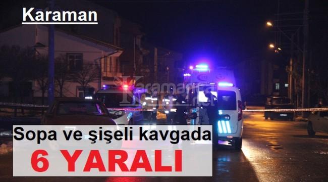 Karaman'da iş yerindeki şişeli sopalı kavgada 6 yaralı