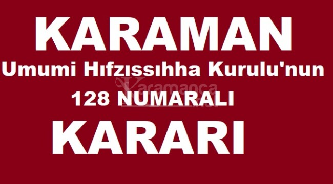 Karaman İl Umumi Hıfzıssıhha Kurulu'nun 128 numaralı kararı