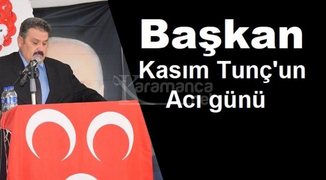 MHP ilçe başkanı Kasım Tunç'un acı günü