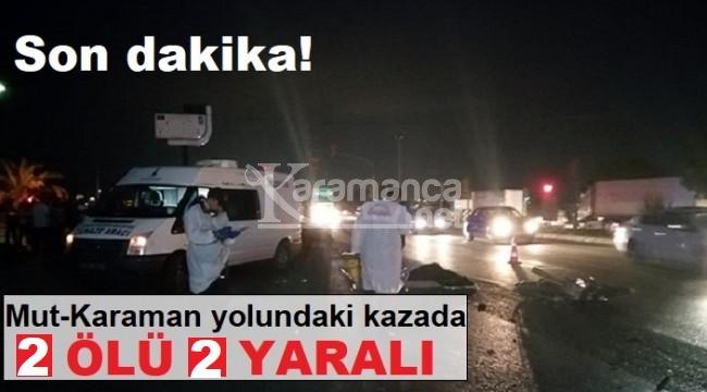 Mut-Karaman yolundaki kazada 2 ölü 2 yaralı