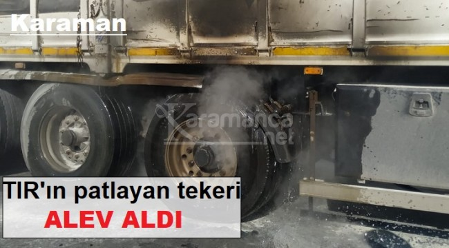 Karaman'da tırın patlayan tekeri alev aldı