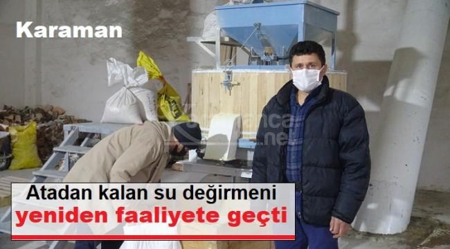 Karaman'da atadan kalan su değirmeni tekrar faaliyete geçti