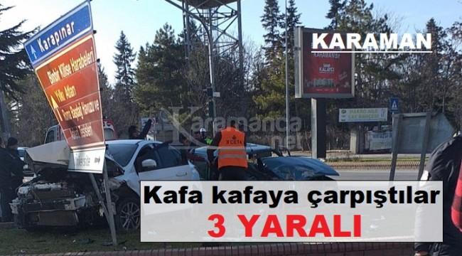 Karaman'da iki otomobil kafa kafaya çarpıştı 3 yaralı