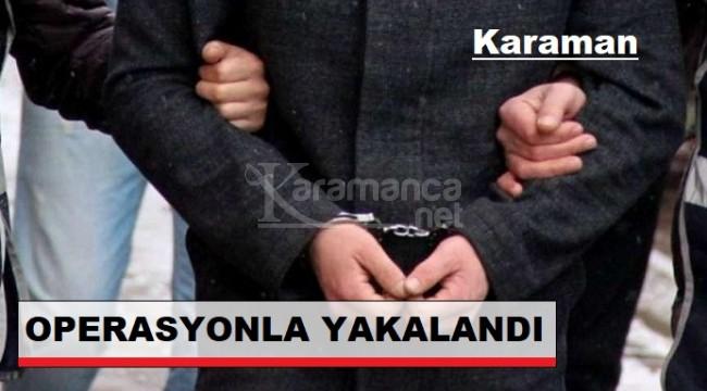 Karaman'da terör örgütü üyeliğinden aranan şahıs yakalandı