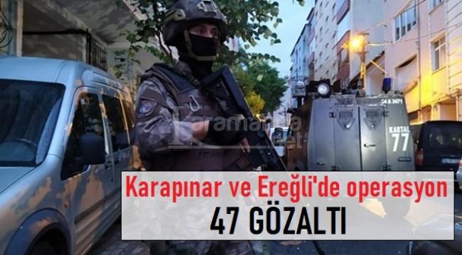 Karapınar ve Ereğli'deki operasyonlarda 47 gözaltı