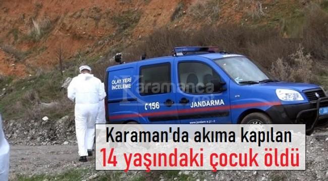 Karaman'da akıma kapılan çocuk kaldırıldığı hastanede öldü